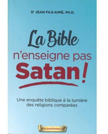 DR. JEAN FILS-AIMÉ, PH.D., LA BIBLE N'ENSEIGNE PAS SATAN! UNE ENQUÊTE BIBLIQUE À LA LUMIÈRE DES RELIGIONS COMPARÉES, ISBN: 978-2-9809865-3-6