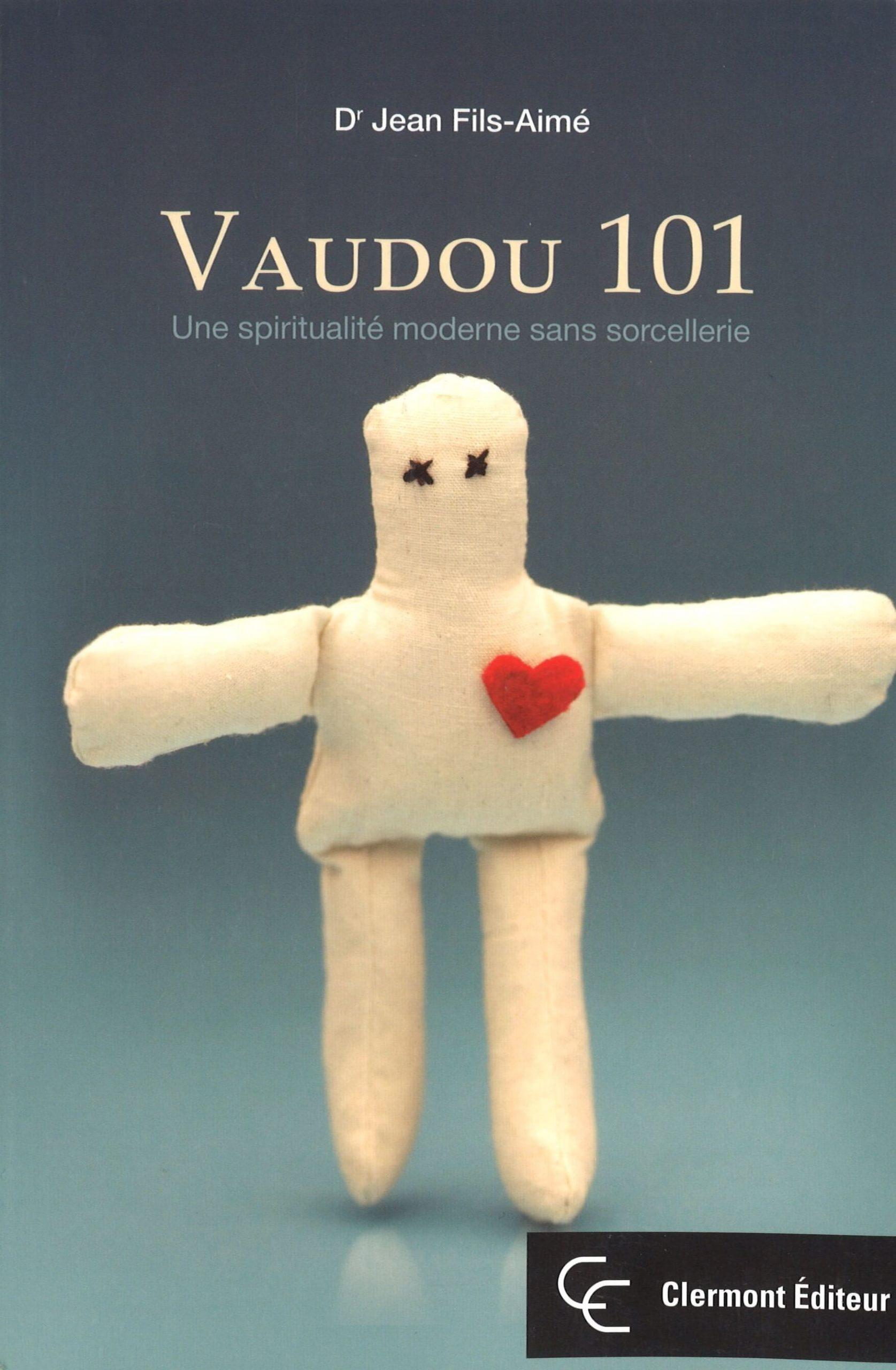 DR. JEAN FILS-AIMÉ, PH.D., vaudou 101, une spiritualité moderne sans sorcellerie, ISBN: 978-2-923899-08-4